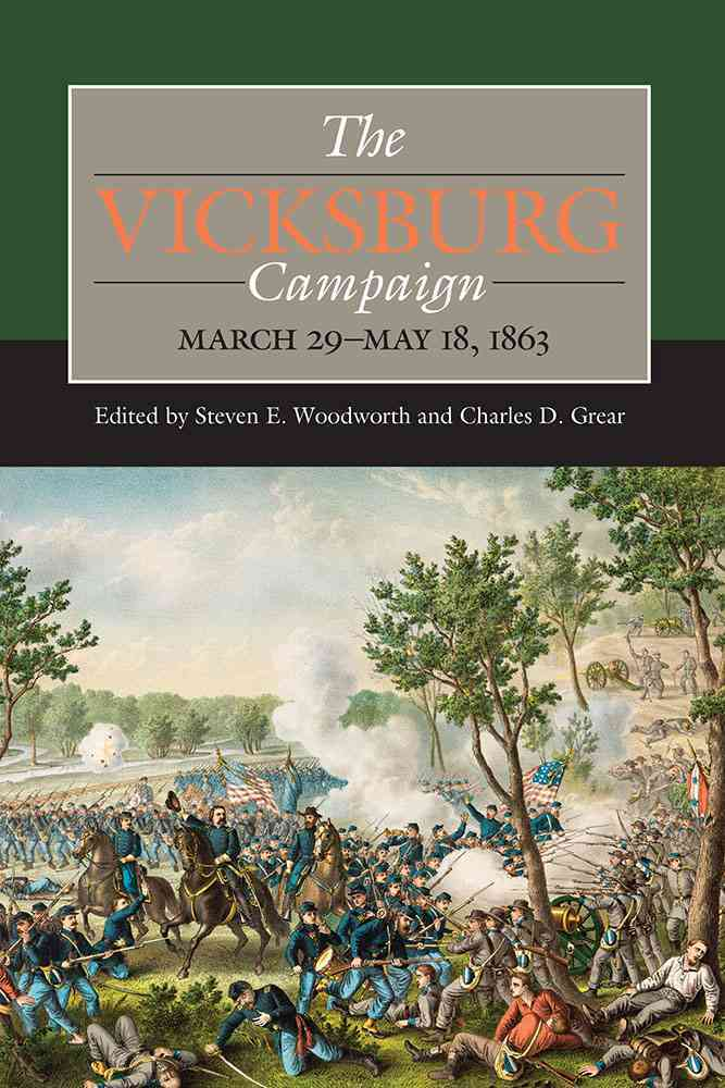 The Vicksburg Campaign, March 29-May 18, 1863 By Woodworth, Steven E. (EDT)/ Grear, Charles D (EDT)/ Ballard, Michael B. (CON)/ Dossman, Stephen Nathaniel (CON)