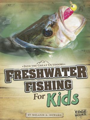 Freshwater Fishing for Kids By Howard, Melanie A.