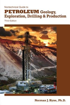 Nontechnical Guide to Petroleum Geology, Exploration, Drilling, and Production By Hyne, Norman J.